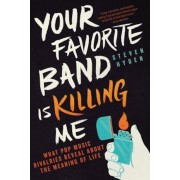 Your Favorite Band Is Killing Me: What Pop Music Rivalries Reveal about the Meaning of Life, Paperback