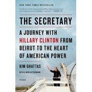 The Secretary: A Journey with Hillary Clinton from Beirut to the Heart of American Power, Paperback/Kim Ghattas