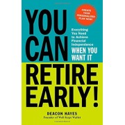 You Can Retire Early!: Everything You Need to Achieve Financial Independence When You Want It, Paperback