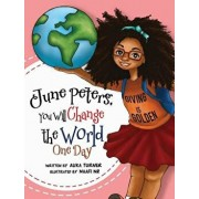 June Peters, You Will Change the World One Day, Hardcover/Alika R. Turner