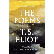 Poems of T. S. Eliot Volume II. Practical Cats and Further Verses, Hardback/T. S. Eliot
