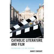 Catholic Literature and Film: Incarnational Love and Suffering, Hardcover/Nancy Enright