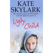 Ugly Child: My Own True Story of Child Abuse and the Fight for Survival, Paperback/Siobhan Lennon