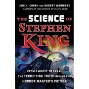 The Science of Stephen King: From Carrie to Cell, the Terrifying Truth Behind the Horror Masters Fiction, Paperback/Lois H. Gresh