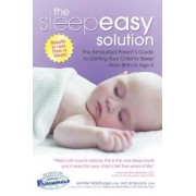 The Sleepeasy Solution: The Exhausted Parent's Guide to Getting Your Child to Sleep from Birth to Age 5, Paperback