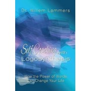 Self-Coaching with Logosynthesis: How the Power of Words Can Change Your Life, Paperback/Willem Lammers