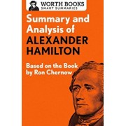 Summary and Analysis of Alexander Hamilton: Based on the Book by Ron Chernow, Paperback/Worth Books