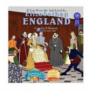 If You Were Me and Lived In... Elizabethan England: An Introduction to Civilizations Throughout Time, Hardcover/Carole P. Roman