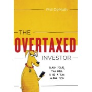 The Overtaxed Investor: Slash Your Tax Bill & Be a Tax Alpha Dog