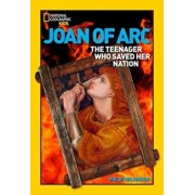 World History Biographies: Joan of Arc: The Teenager Who Saved Her Nation, Paperback/Philip Wilkinson