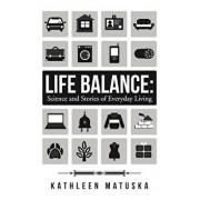 Life Balance: Science and Stories of Everyday Living, Paperback/Kathleen Matuska