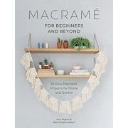 Macrame for Beginners and Beyond: 24 Easy Macrame Projects for Home and Garden, Paperback/Amy Mullins