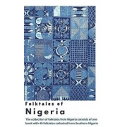 Folktales of Nigeria: The Collection of Folktales from Nigeria Consists of One Book with 40 Folktales Collected from Southern Nigeria, Paperback/Elena N. Grand