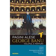 Pagini alese, vol. 3 - Marturii/George Banu