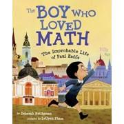 The Boy Who Loved Math: The Improbable Life of Paul Erdos, Hardcover/Deborah Heiligman
