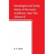 Genealogical and family history of the county of Jefferson, New York; a record of the achievements of her people and the phenomenal growth of her agri, Paperback/R. A. Oakes