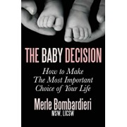 The Baby Decision: How to Make the Most Important Decision of Your Life, Paperback/Msw Licsw Bombardieri