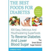 Diabetes: The Best Foods for Diabetes - 100 Easy, Delicious and Mouthwatering Superfoods to Reverse Diabetes and Lower Blood Sug, Paperback/Kimberly Mays