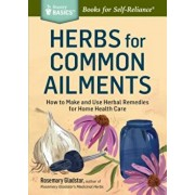 Herbs for Common Ailments: How to Make and Use Herbal Remedies for Home Health Care. a Storey Basics(r) Title, Paperback/Rosemary Gladstar