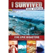 Five Epic Disasters (I Survived True Stories '1), Hardcover/Lauren Tarshis