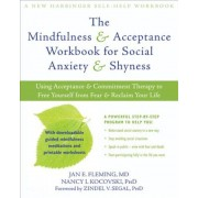 The Mindfulness & Acceptance Workbook for Social Anxiety & Shyness: Using Acceptance & Commitment Therapy to Free Yourself from Fear & Reclaim Your Li, Paperback