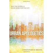 Urban Apologetics: Why the Gospel Is Good News for the City, Paperback/Christopher Brooks