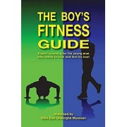 The Boy's Fitness Guide: Expert Coaching for the Young Man Who Wants to Look and Feel His Best, Paperback/Frank C. Hawkins