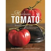 The Heirloom Tomato: From Garden to Table: Recipes, Portraits, and History of the World's Most Beautiful Fruit, Hardcover/Amy Goldman