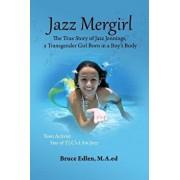 Jazz Mergirl: The True Story of Jazz Jennings, a Transgender Girl Born in a Boy's Body, Paperback/Bruce Edlen M. a. Ed