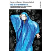 Ma dor stramosii. Psihogenealogia sau cum sa ne schimbam viitorul cunoscandu-ne trecutul (Editia a II-a)/Patrice van Eersel, Catherine Maillard