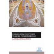 Cosmologia Crestina si Teoriile Fizicii Moderne - Lucian-Razvan Petcu