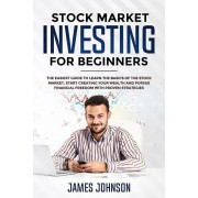 Stock Market Investing for Beginners: The EASIEST GUIDE to Learn the BASICS of the STOCK MARKET, Start Creating Your WEALTH and Pursue FINANCIAL FREED, Paperback/Steven Smith