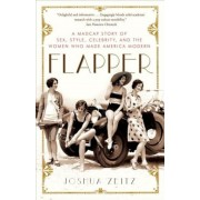 Flapper: A Madcap Story of Sex, Style, Celebrity, and the Women Who Made America Modern, Paperback