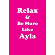 Relax & Be More Like Ayla: Affirmations Workbook Positive & Loving Affirmations Workbook. Includes: Mentoring Questions, Guidance, Supporting You