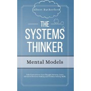 The Systems Thinker - Mental Models: Take Control Over Your Thought Patterns. Learn Advanced Decision-Making and Problem-Solving Skills., Paperback/Albert Rutherford