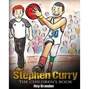 Stephen Curry: The Children's Book. Fun Illustrations. Inspirational and Motivational Life Story of Stephen Curry - One of the Best B, Paperback/Roy Brandon