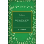 Initium. A First Latin Course on the Direct Method, to Which Is Appended a Book of Exercises and Some Grammar Questions, Paperback/R. B. Appleton