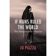 If Nuns Ruled the World: Ten Sisters on a Mission, Paperback