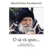 O sa va spun...Relatari inregistrate ale Sfantului Porfirie despre viata sa/Sf. Porfirie Kavsokalivitul