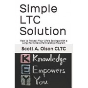 Simple Ltc Solution: How to Protect Your Life's Savings with a Long-Term Care Partnership Program, Paperback/Scott a. Olson Cltc