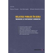 Relatiile publice in scoli: incredere si parteneriat comunitar/Remus Pricopie, Irina Stanciugelu, Mihaela Alexandra Ionescu