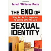 The End of Sexual Identity: Why Sex Is Too Important to Define Who We Are, Paperback/Jenell Williams Paris