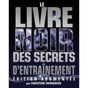 Le Livre Noir Des Secrets D'Entrainement: Edition Augmentee (French), Paperback/Christian Thibaudeau
