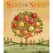 "Seed by Seed: The Legend and Legacy of John ""Appleseed"" Chapman, Hardcover"