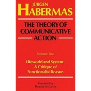 The Theory of Communicative Action: Volume 2: Lifeword and System: A Critique of Functionalist Reason, Paperback/Juergen Habermas