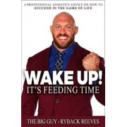Wake Up! It's Feeding Time: A Professional Athlete's Advice on How to Succeed in the Game of Life, Paperback/Ryback Reeves