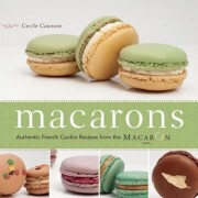 Macarons: Authentic French Cookie Recipes from the Macaron Cafe, Paperback