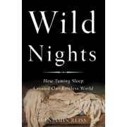 Wild Nights: How Taming Sleep Created Our Restless World, Hardcover/Benjamin Reiss