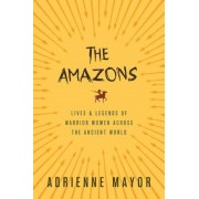The Amazons: Lives and Legends of Warrior Women Across the Ancient World, Paperback
