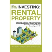 Real Estate Investing: Rental Property: A Beginner's Guide on How to Build Multiple Massive Passive Income Streams and Create Generational We, Paperback/Timothy Willink